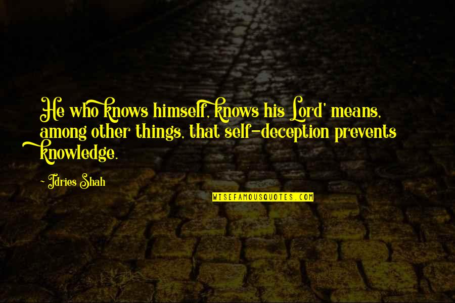 Sufism Quotes By Idries Shah: He who knows himself, knows his Lord' means,