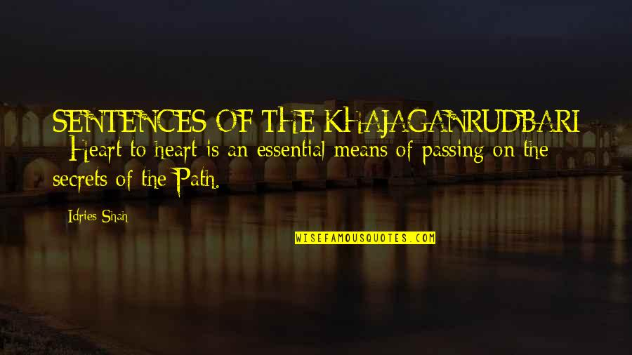 Sufism Quotes By Idries Shah: SENTENCES OF THE KHAJAGANRUDBARI : Heart to heart