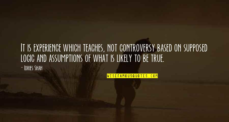 Sufism Quotes By Idries Shah: It is experience which teaches, not controversy based