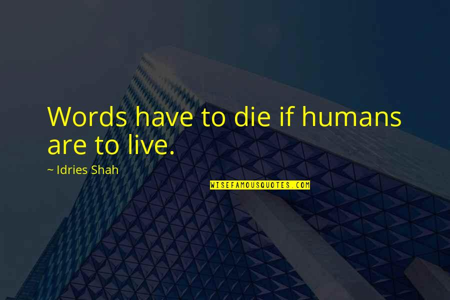 Sufism Quotes By Idries Shah: Words have to die if humans are to