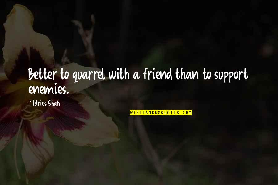 Sufism Quotes By Idries Shah: Better to quarrel with a friend than to