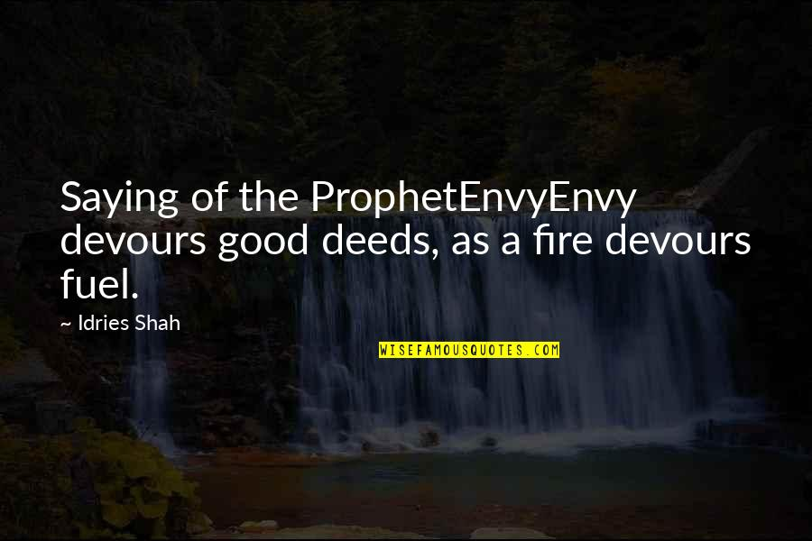 Sufism Quotes By Idries Shah: Saying of the ProphetEnvyEnvy devours good deeds, as