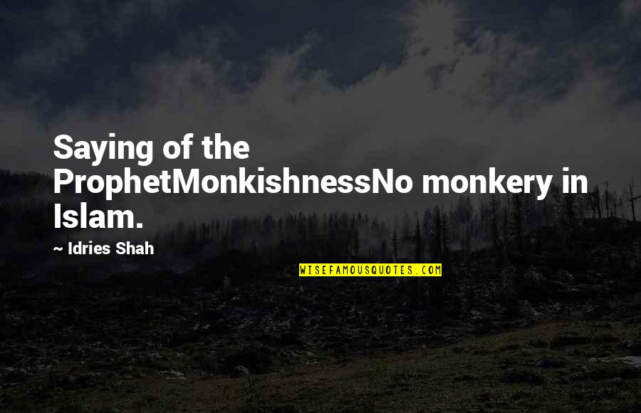 Sufism Quotes By Idries Shah: Saying of the ProphetMonkishnessNo monkery in Islam.