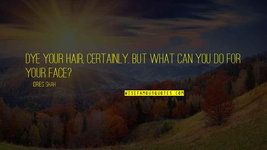 Sufism Quotes By Idries Shah: Dye your hair, certainly. But what can you