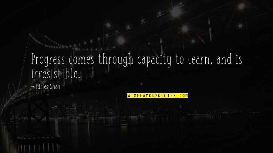 Sufism Quotes By Idries Shah: Progress comes through capacity to learn, and is