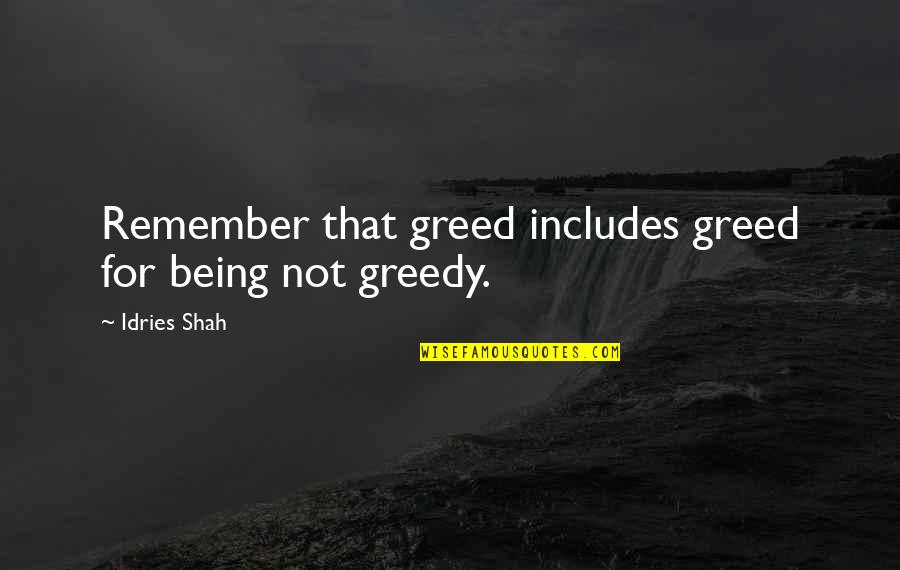 Sufism Quotes By Idries Shah: Remember that greed includes greed for being not