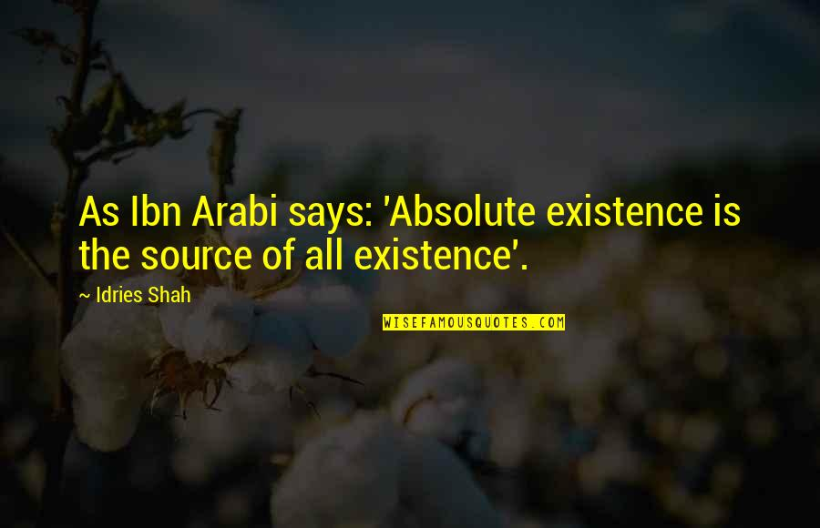 Sufism Quotes By Idries Shah: As Ibn Arabi says: 'Absolute existence is the
