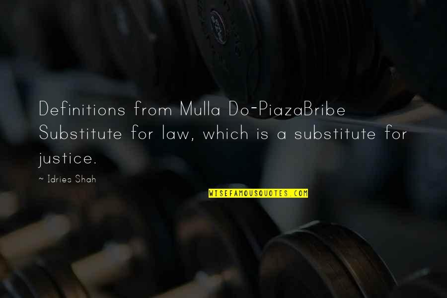 Sufism Quotes By Idries Shah: Definitions from Mulla Do-PiazaBribe Substitute for law, which