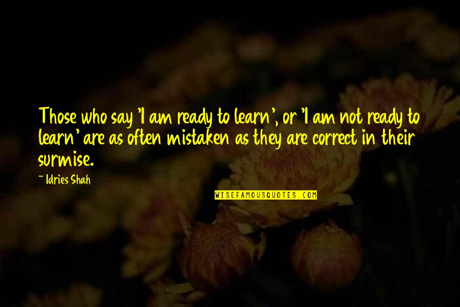 Sufism Quotes By Idries Shah: Those who say 'I am ready to learn',