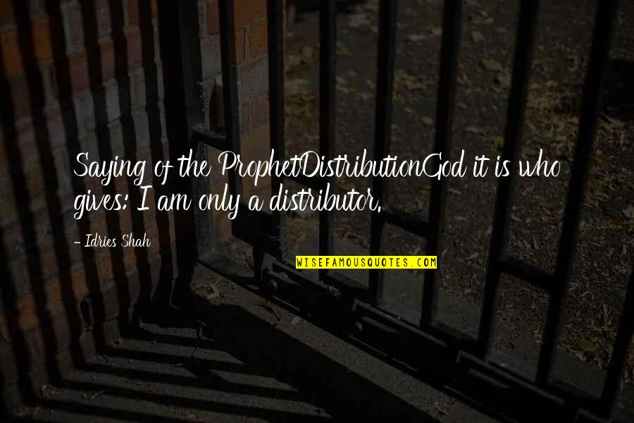Sufism Quotes By Idries Shah: Saying of the ProphetDistributionGod it is who gives: