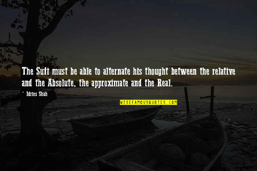 Sufism Quotes By Idries Shah: The Sufi must be able to alternate his