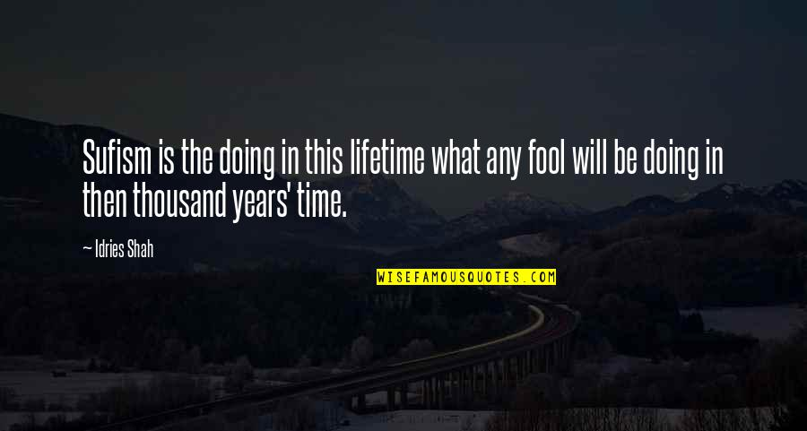 Sufism Quotes By Idries Shah: Sufism is the doing in this lifetime what