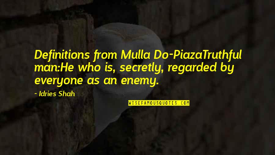 Sufism Quotes By Idries Shah: Definitions from Mulla Do-PiazaTruthful man:He who is, secretly,