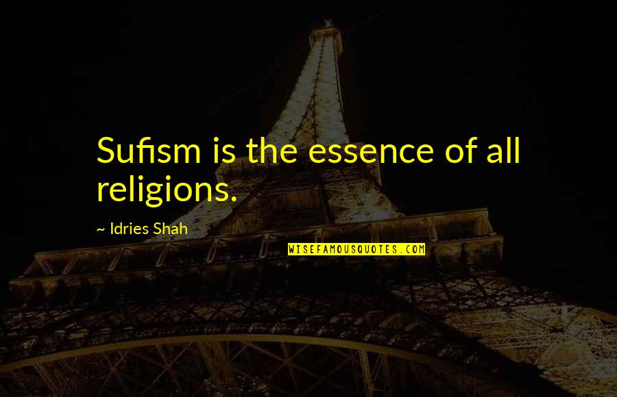 Sufism Quotes By Idries Shah: Sufism is the essence of all religions.