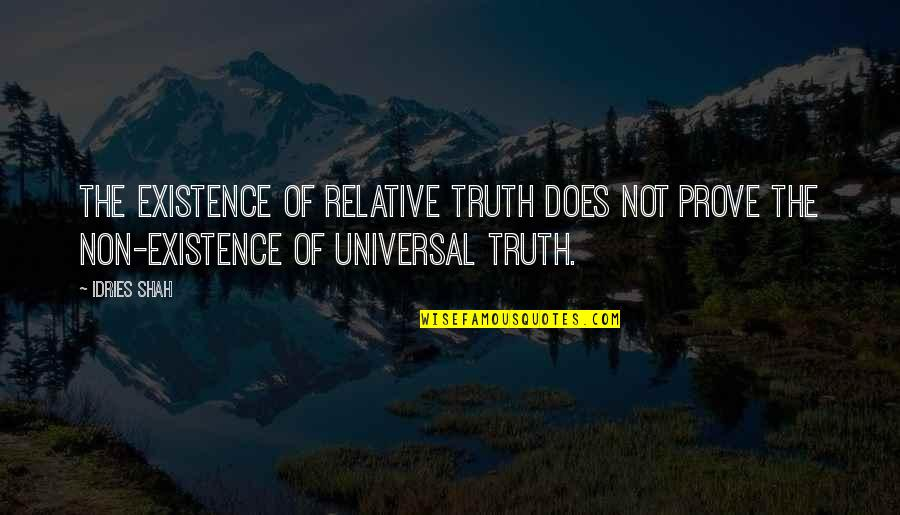 Sufism Quotes By Idries Shah: The existence of relative truth does not prove