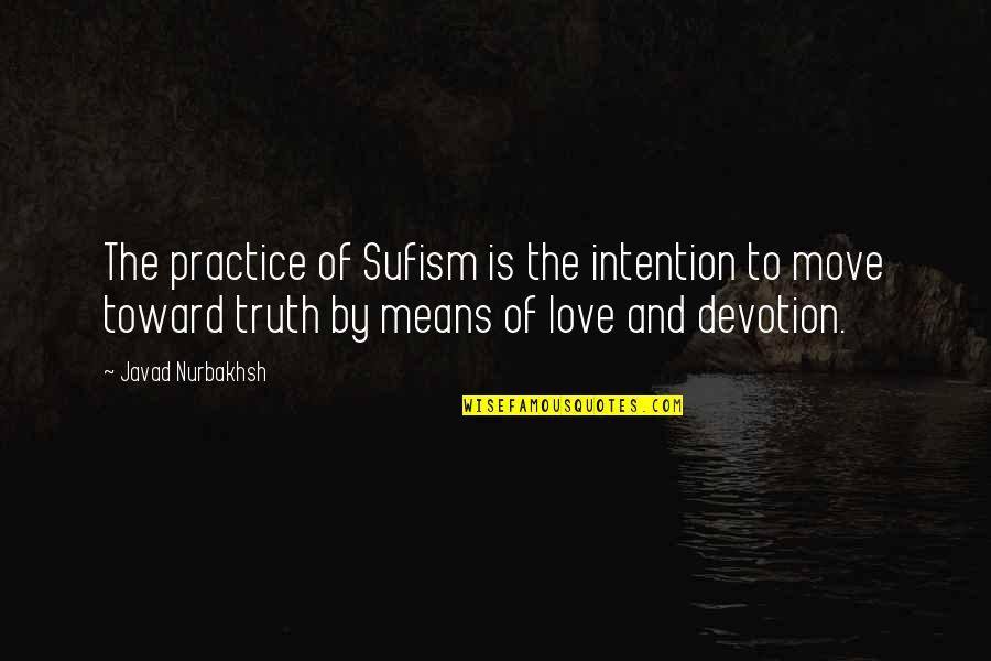 Sufism Quotes By Javad Nurbakhsh: The practice of Sufism is the intention to