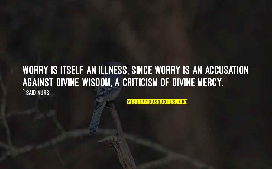Sufism Quotes By Said Nursi: Worry is itself an illness, since worry is