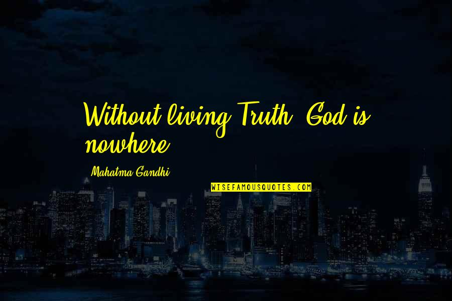 Suggestions For Senior Quotes By Mahatma Gandhi: Without living Truth, God is nowhere.
