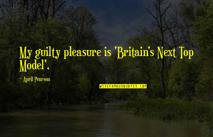 Suhag Raat Funny Quotes By April Pearson: My guilty pleasure is 'Britain's Next Top Model'.