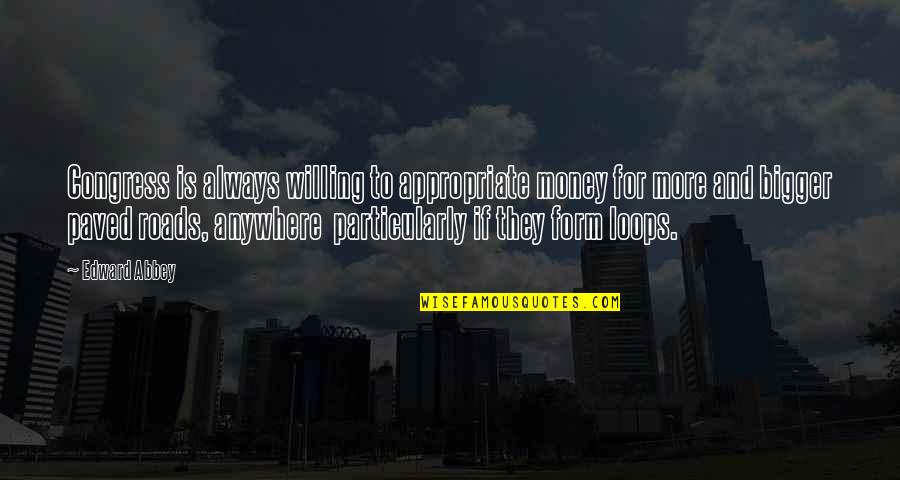 Suhag Raat Funny Quotes By Edward Abbey: Congress is always willing to appropriate money for