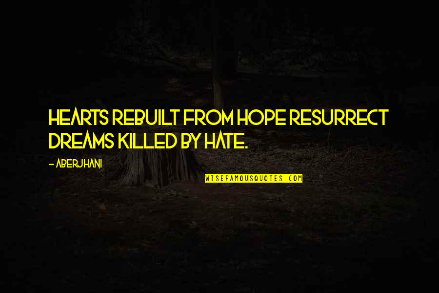 Suicide Prevention Day Quotes By Aberjhani: Hearts rebuilt from hope resurrect dreams killed by
