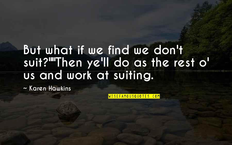 "Suiting Up Quotes By Karen Hawkins: But what if we find we don't suit?""""Then"