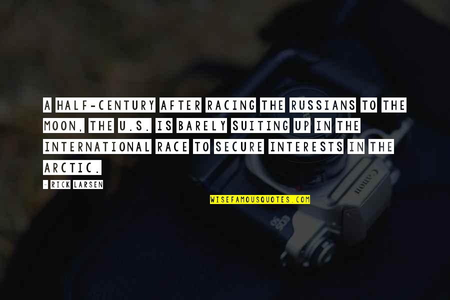 Suiting Up Quotes By Rick Larsen: A half-century after racing the Russians to the