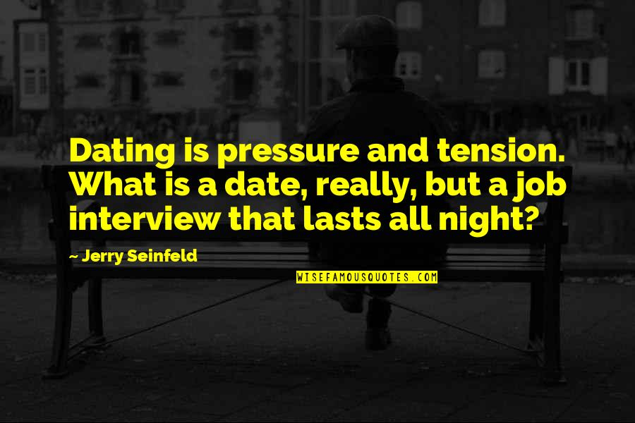 Suits Harvey Specter Quotes By Jerry Seinfeld: Dating is pressure and tension. What is a