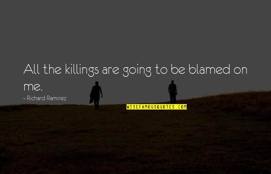 Suits Harvey Specter Quotes By Richard Ramirez: All the killings are going to be blamed