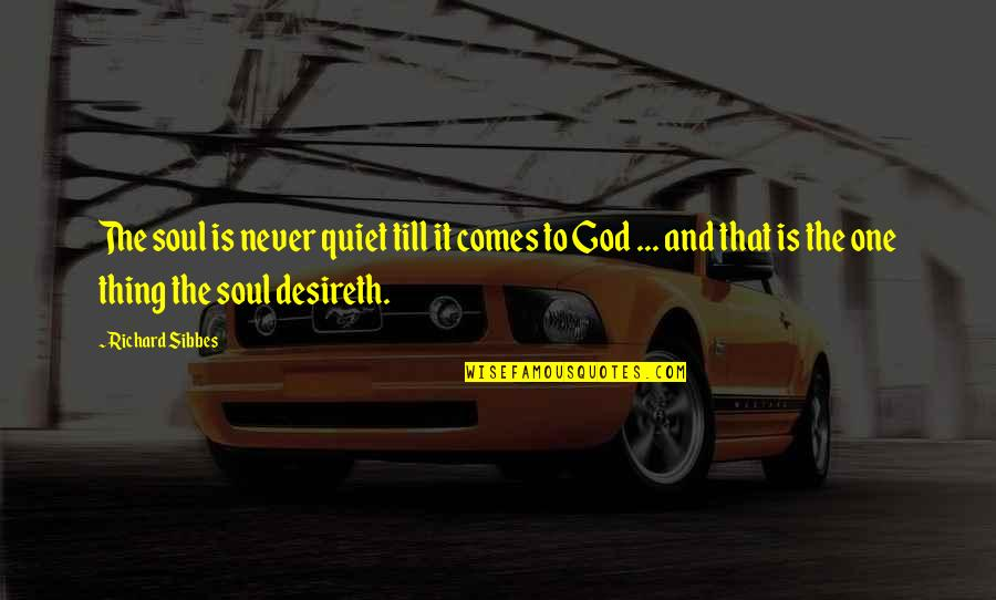 Suits Harvey Specter Quotes By Richard Sibbes: The soul is never quiet till it comes