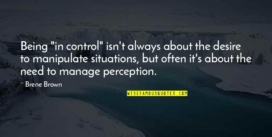 "Sukhraj S. Dhillon Quotes By Brene Brown: Being ""in control"" isn't always about the desire"