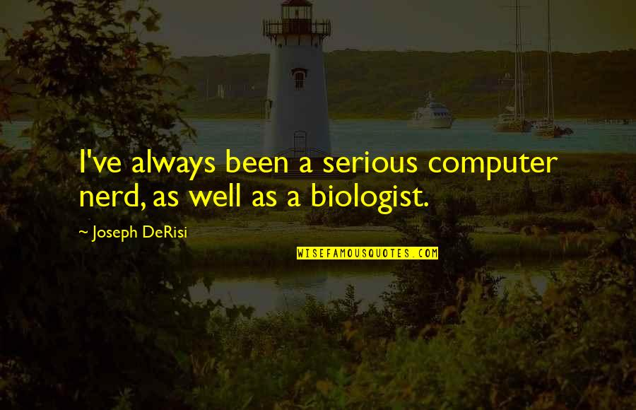 Sukhraj S. Dhillon Quotes By Joseph DeRisi: I've always been a serious computer nerd, as