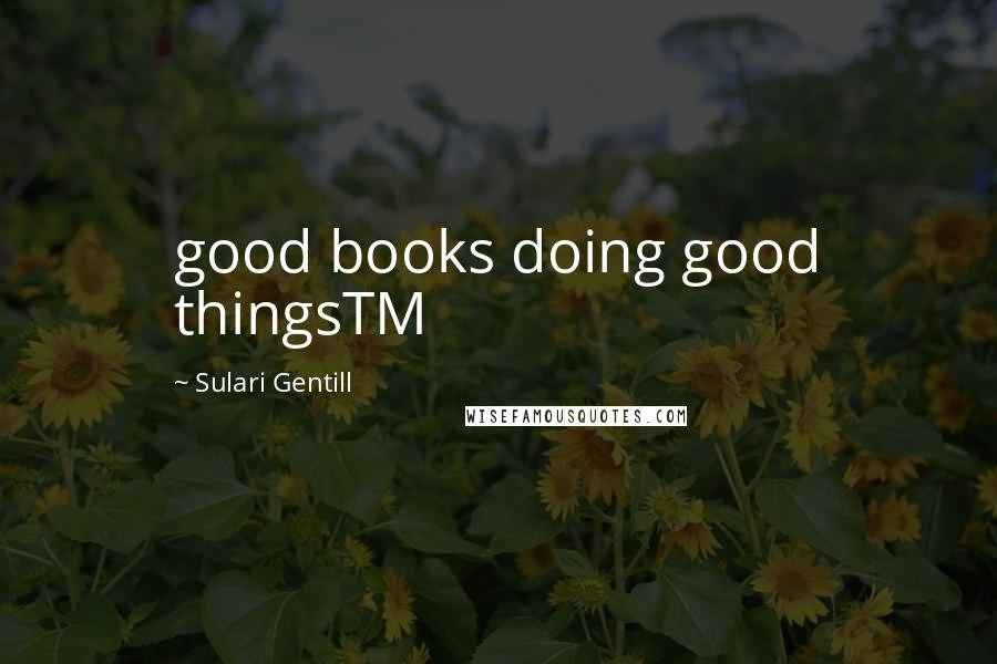 Sulari Gentill quotes: good books doing good thingsTM