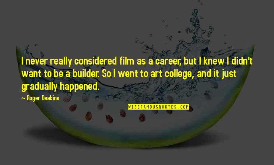 Sulley And Boo Quotes By Roger Deakins: I never really considered film as a career,