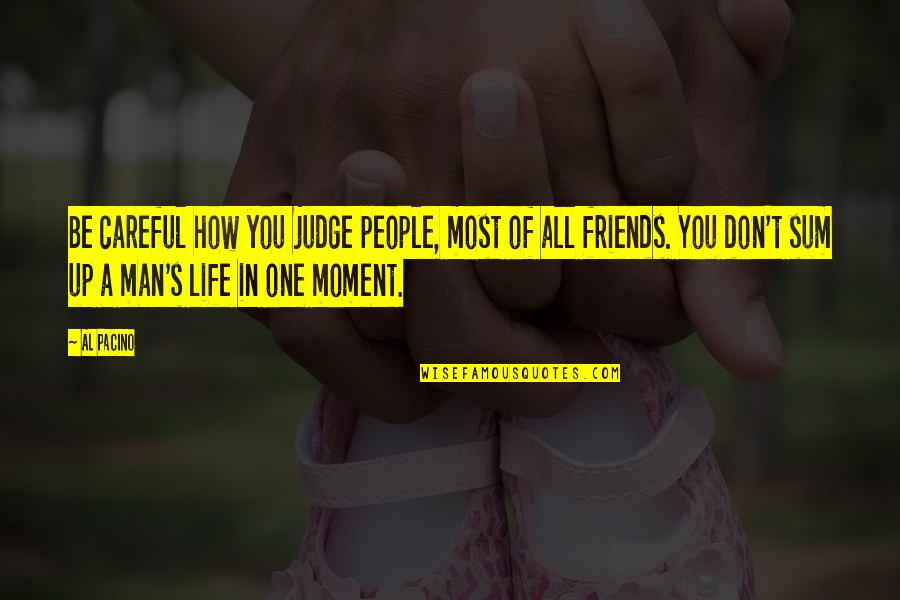 Sum Quotes By Al Pacino: Be careful how you judge people, most of