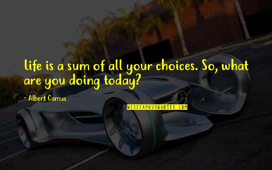 Sum Quotes By Albert Camus: Life is a sum of all your choices.