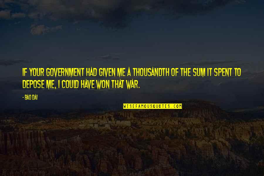 Sum Quotes By Bao Dai: If your government had given me a thousandth