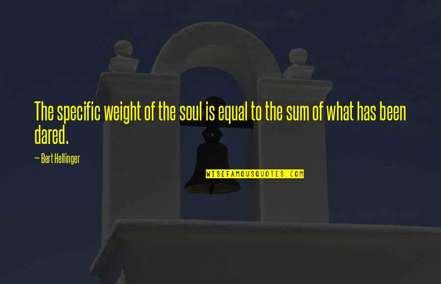 Sum Quotes By Bert Hellinger: The specific weight of the soul is equal