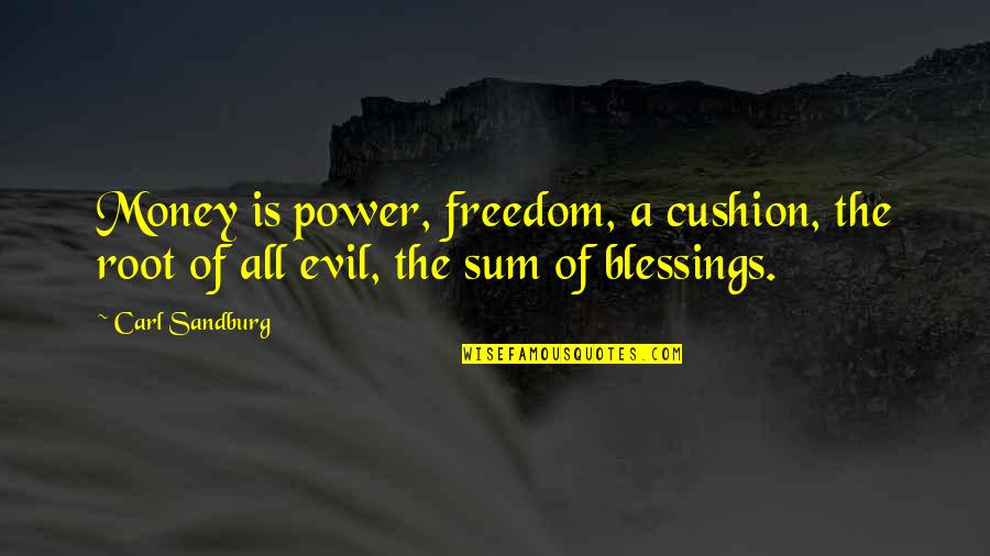 Sum Quotes By Carl Sandburg: Money is power, freedom, a cushion, the root