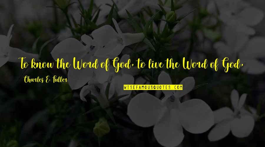 Sum Quotes By Charles E. Fuller: To know the Word of God, to live