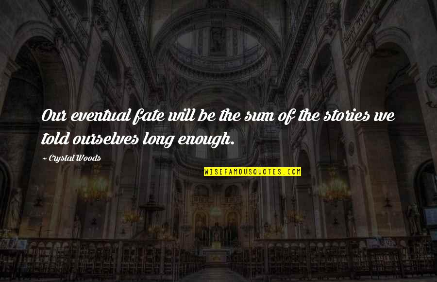 Sum Quotes By Crystal Woods: Our eventual fate will be the sum of