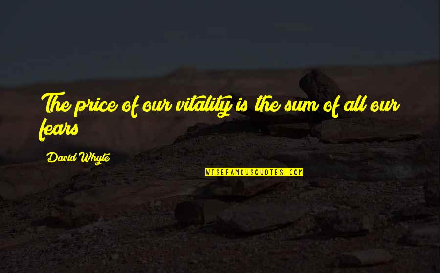 Sum Quotes By David Whyte: The price of our vitality is the sum