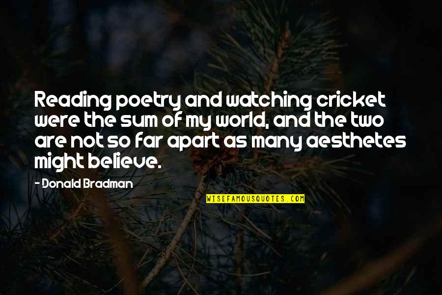 Sum Quotes By Donald Bradman: Reading poetry and watching cricket were the sum