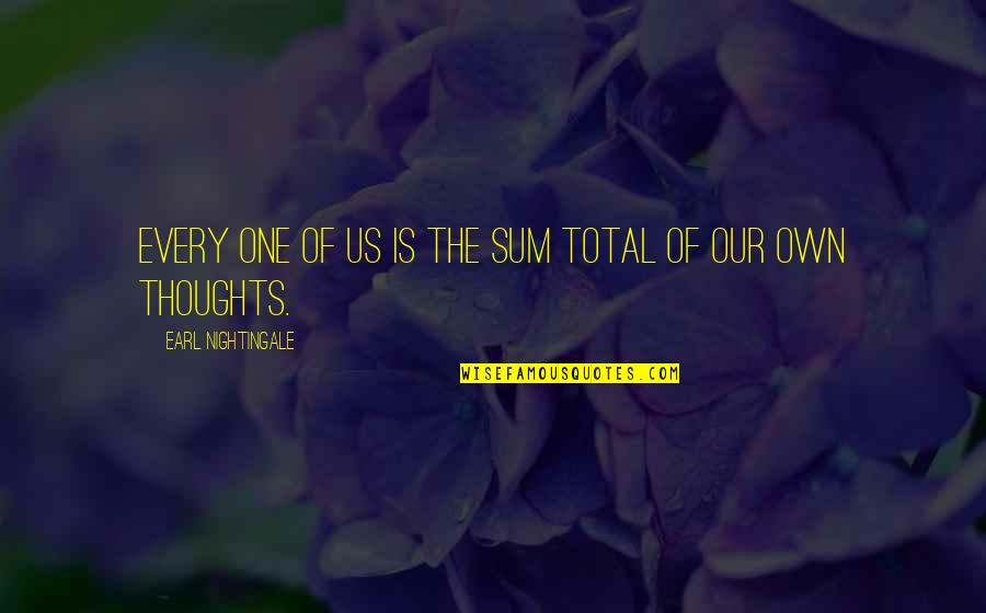 Sum Quotes By Earl Nightingale: Every one of us is the sum total