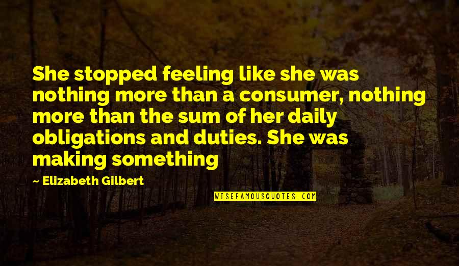 Sum Quotes By Elizabeth Gilbert: She stopped feeling like she was nothing more
