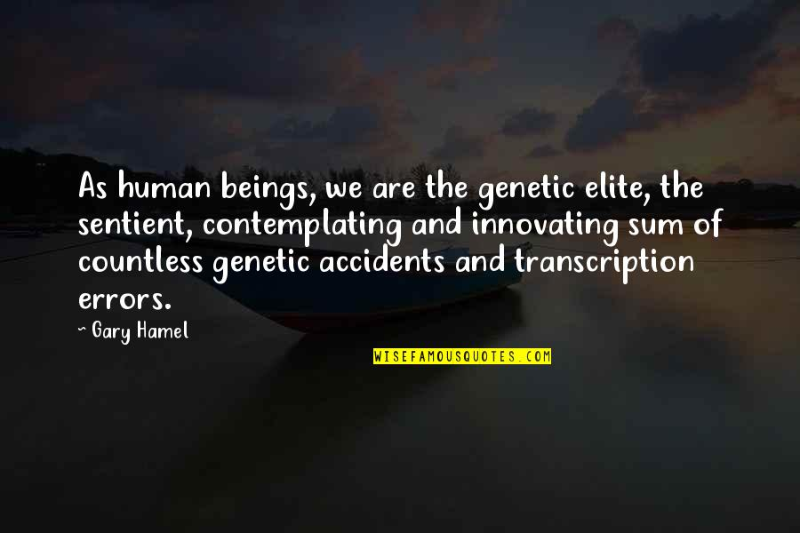 Sum Quotes By Gary Hamel: As human beings, we are the genetic elite,
