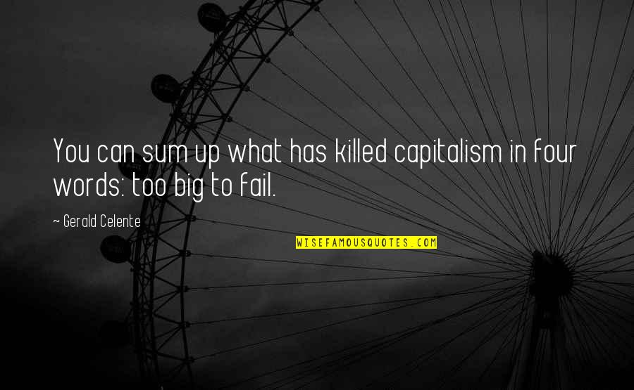 Sum Quotes By Gerald Celente: You can sum up what has killed capitalism