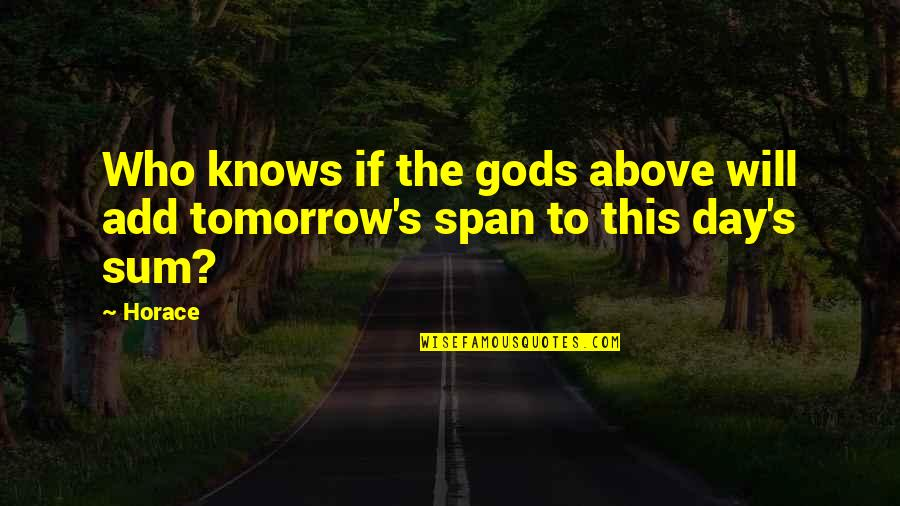 Sum Quotes By Horace: Who knows if the gods above will add