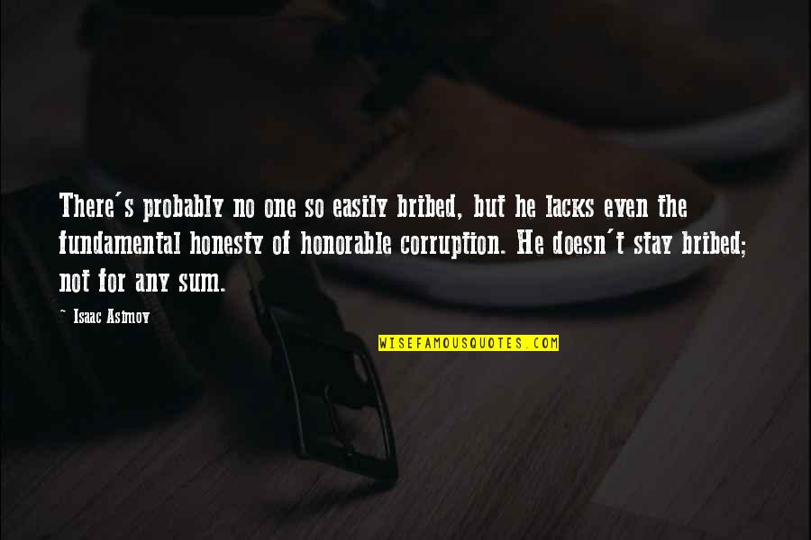 Sum Quotes By Isaac Asimov: There's probably no one so easily bribed, but