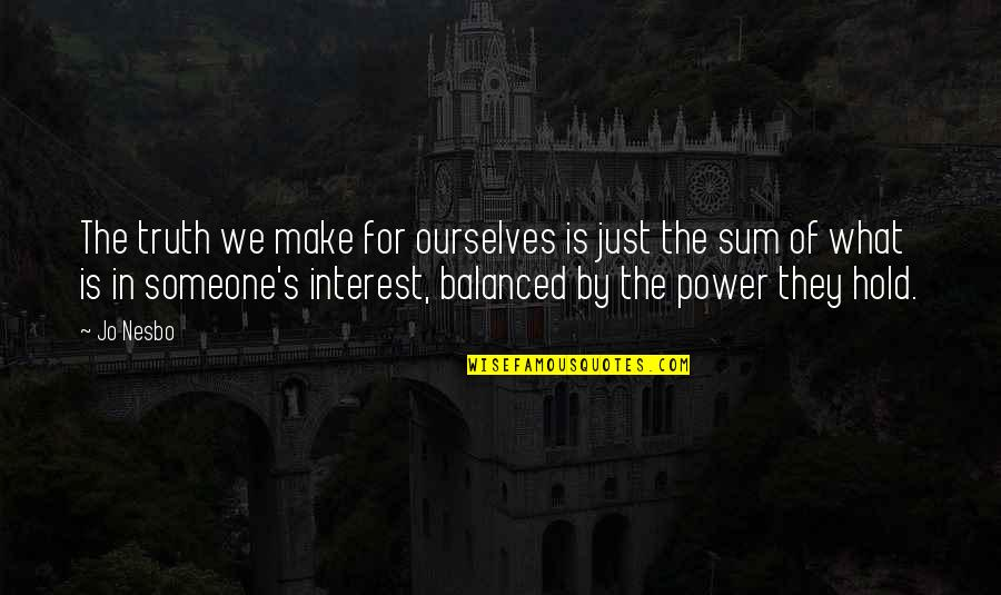 Sum Quotes By Jo Nesbo: The truth we make for ourselves is just